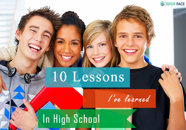 10 Useful Lessons You Will Learn During High School